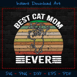 Best Cat Mom Ever SVG Printable Files