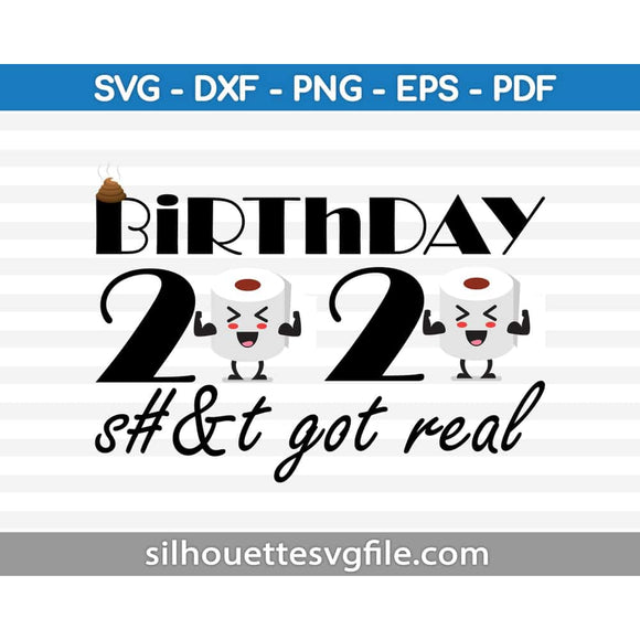 Birthday 2020 TP S#&t Got Real SVG PNG Cutting Printable