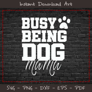 Busy Being Dog Mom SVG Printable Files
