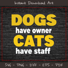 Load image into Gallery viewer, Dogs Have Owner Cat Staff SVG Printable Files