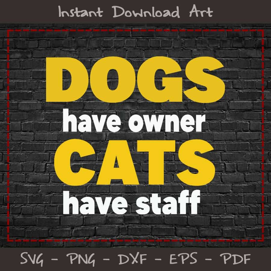 Dogs Have Owner Cat Staff SVG Printable Files