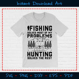 Fishing Solves Most Of My Problems Hunting The Rest SVG