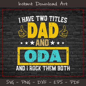 I Have Two Titles Dad And Oda SVG Cutting Printable Files