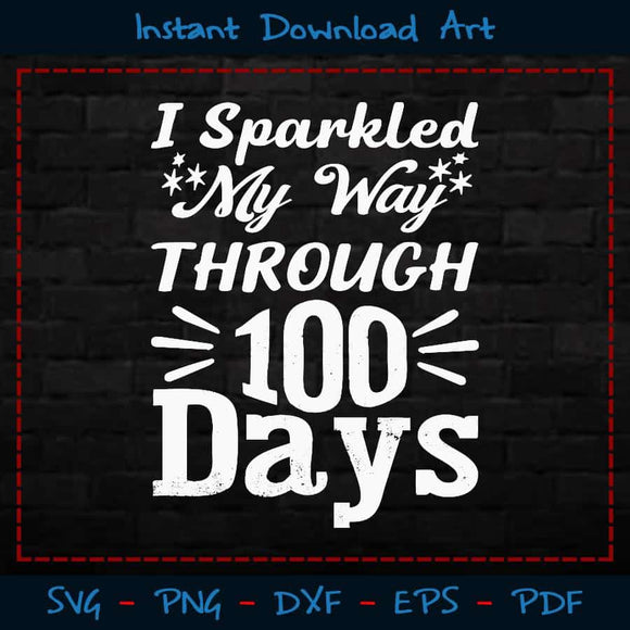 I Sparkled My Way Through 100 Days SVG Cutting Printable