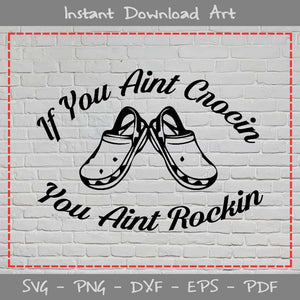 If You Ain't Crocin Rockin SVG Cutting Printable Files
