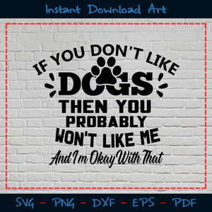 If You Don't Like Dogs Then Probably Won't Me SVG Files