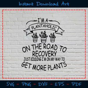I'm Plantaholic On The Road To Recovery Just Kidding SVG