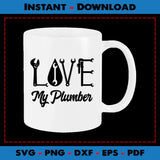 Love My Plumber SVG PNG Cutting Files
