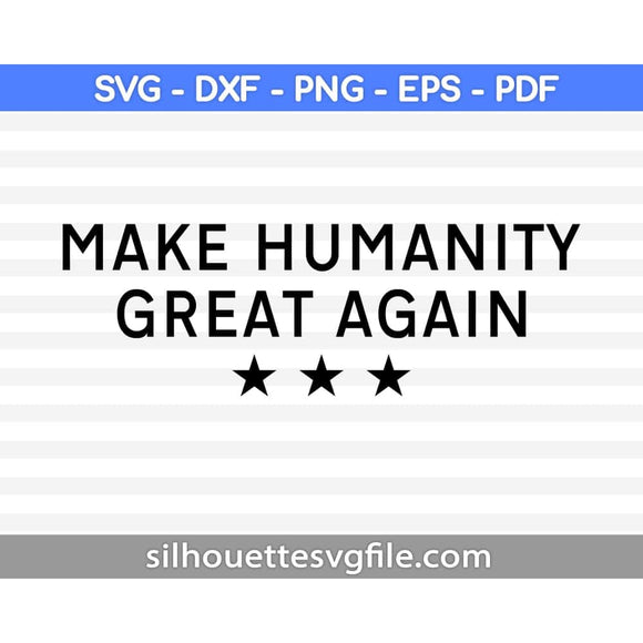 Make Humanity Great Again SVG Cutting Printable Files
