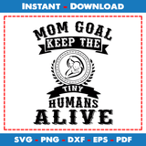 Mom Goal Keep The Tiny Humans Alive SVG Printable Files