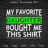 My Favorite Daughter Bought Me This Shirt SVG PNG Files