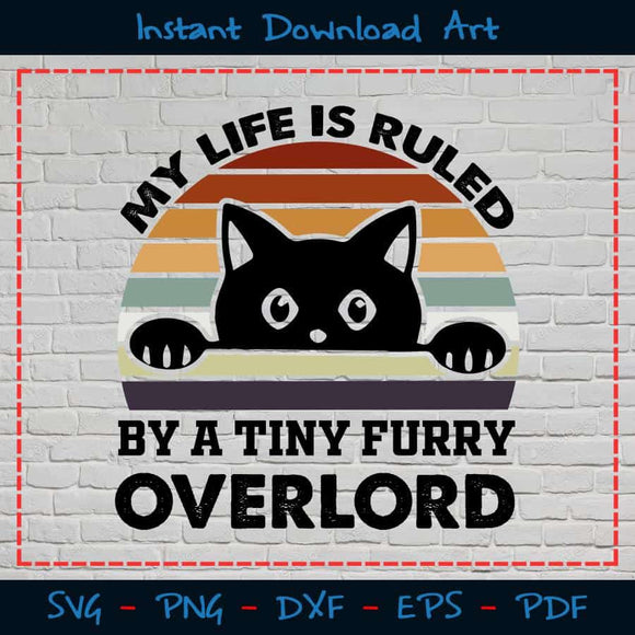 My Life Is Ruled by A Tiny Furry Overlord SVG Printable