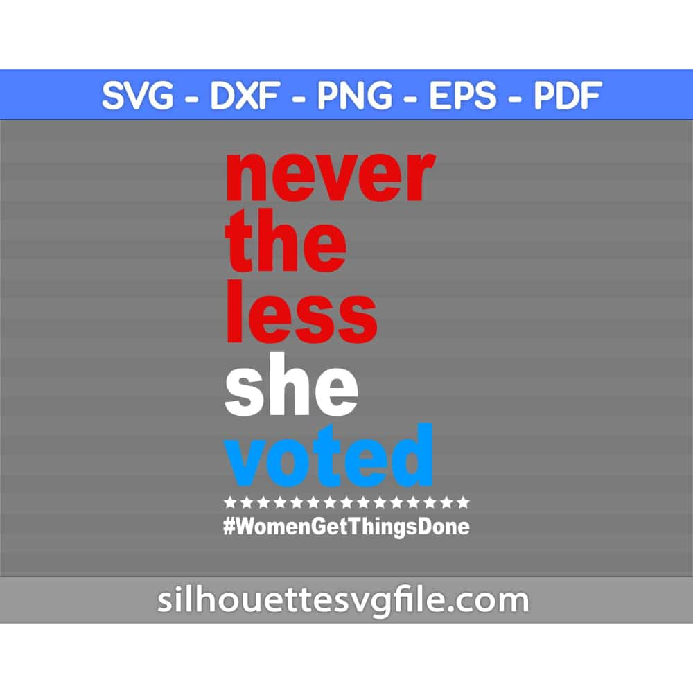Nevertheless She Voted WomensGetThingsDone Svg Png Dxf Pdf