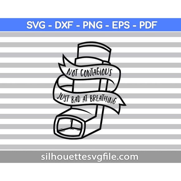 Not Contagious Bad At Breathing Funny Svg Asthma Png Dxf Pdf