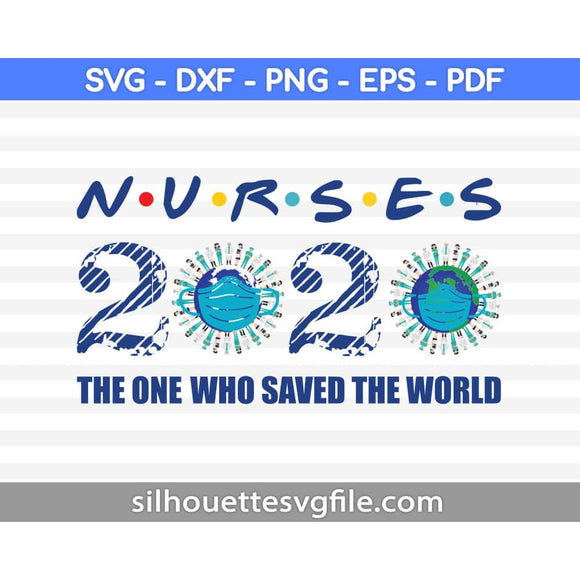 Nurses 2020 The One Who Saved World SVG Printable Files