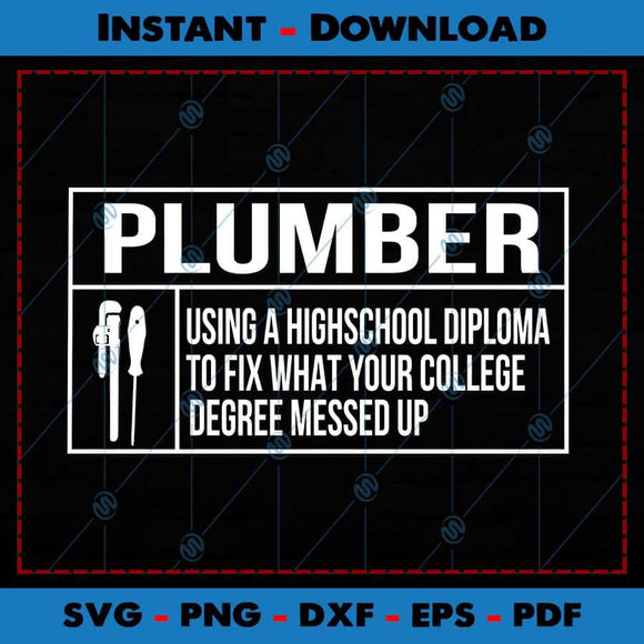 Plumber Using A Highschool Diploma SVG Files