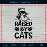 Raised By Cats SVG PNG Printable Files