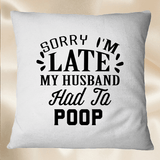 Sorry I'm Late My Husband Had To Poop SVG PNG Files