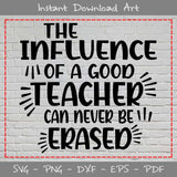 The Influence Of A Good Teacher Can Never Be Erased SVG PNG