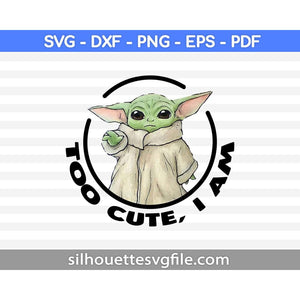 Too Cute I Am SVG PNG Printable Files