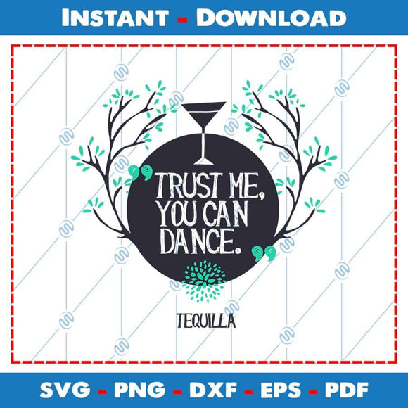 Trust Me You Can Dance Tequilla SVG Files
