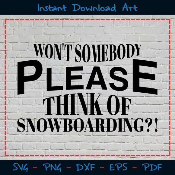 Won't Somebody Please Think Of Snowboarding SVG PNG