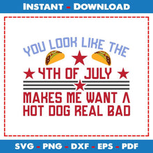 Load image into Gallery viewer, You Look Like The 4th Of July Makes Me Want A Hot Dog Real