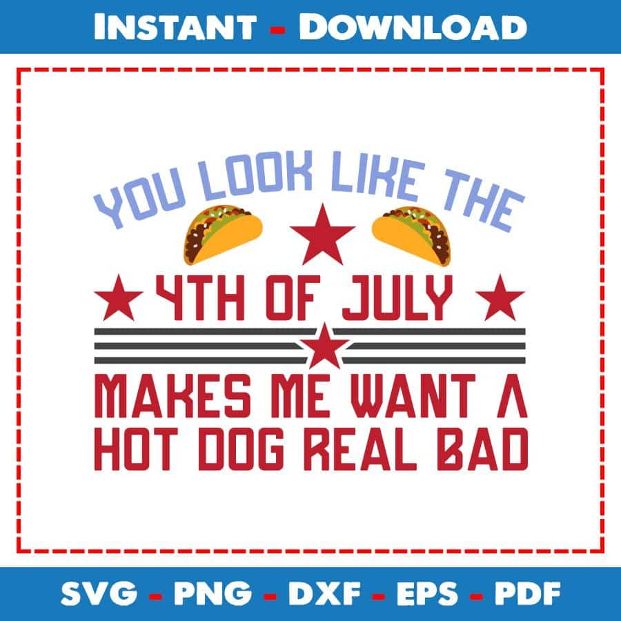 You Look Like The 4th Of July Makes Me Want A Hot Dog Real
