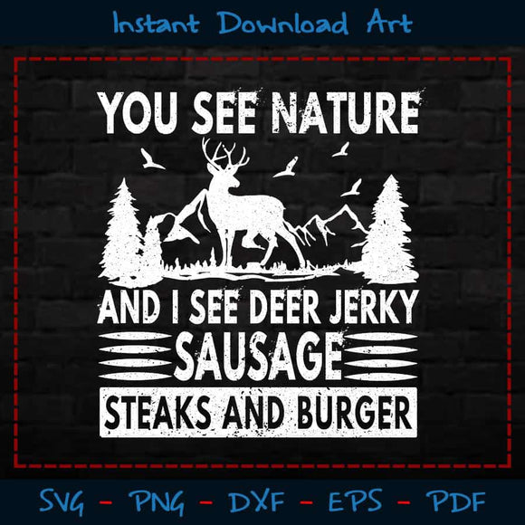 You See Nature And I Deer Jerky Sausage Steaks Burger SVG