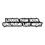 "Humour ""Louder Than Your Girlfriend Last Night"" Silver Sticker"