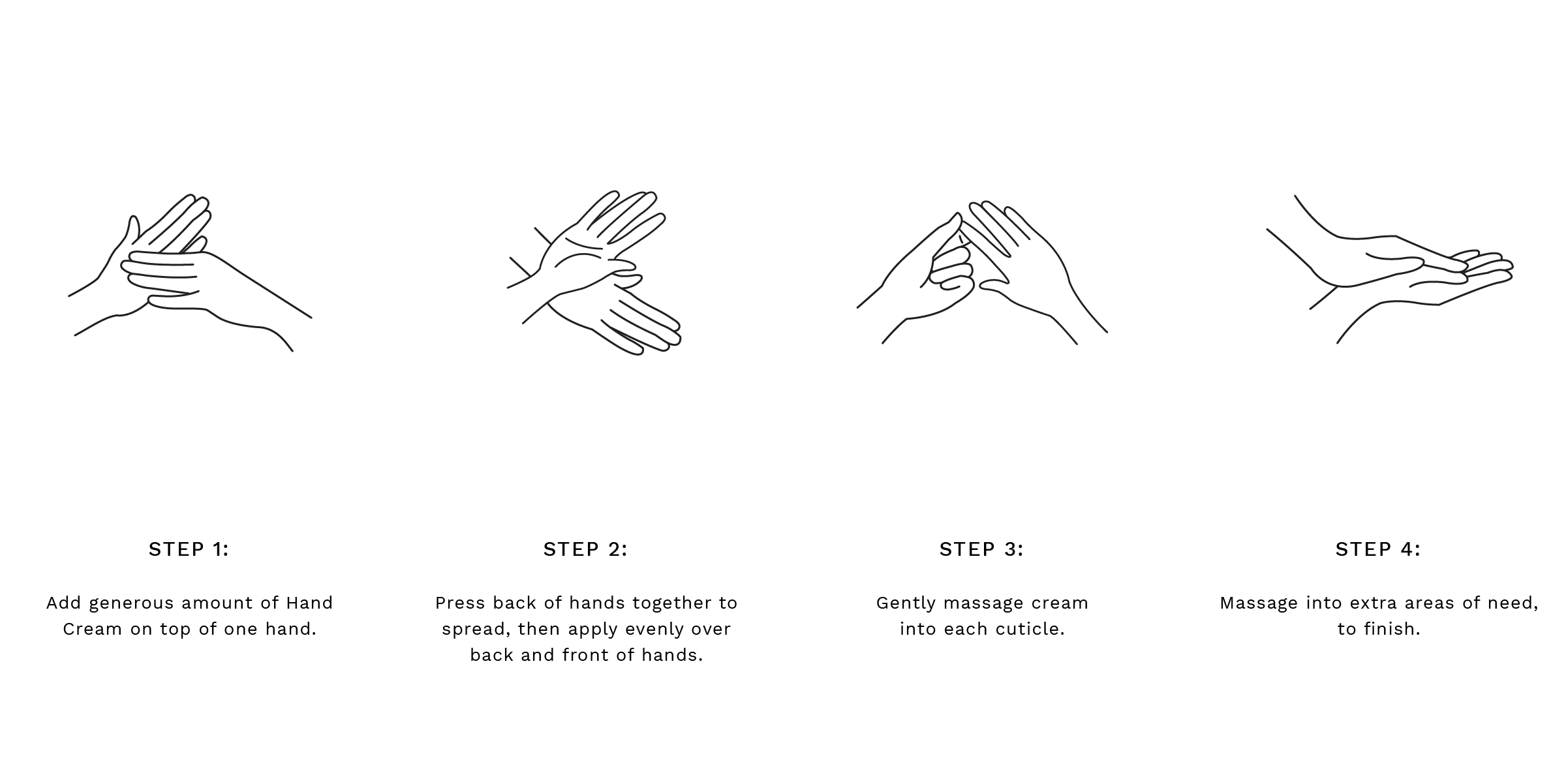 Step 1: Add generous amount of Hand Cream on top of one hand.  Step 2: Press back of hands together to spread, then apply evenly over back and front of hands. Step 3: Gently massage cream into each cuticle. Step 4: Remove polish with damp cotton rounds or a clean sponge, pat dry with a clean face towel, if needed Step 4: Massage into extra areas of need, to finish.