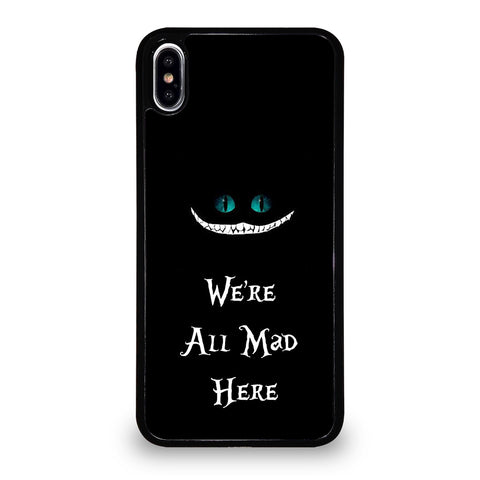 We're All Mad Here Cheshire iPhone XS Max Case