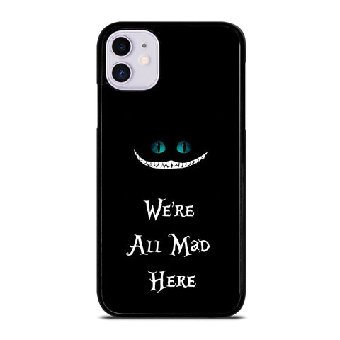 We're All Mad Here Cheshire iPhone 11 Case