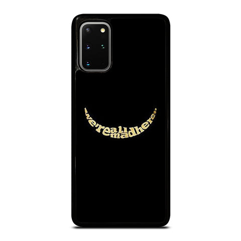 We're All Mad Here Samsung Galaxy S20 Plus / S20 Plus 5G Case