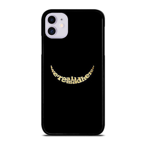 We're All Mad Here iPhone 11 Case