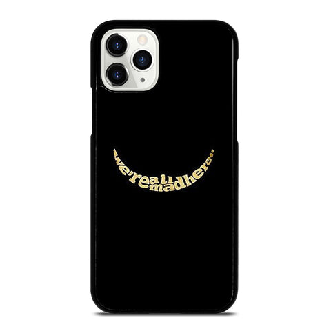 We're All Mad Here iPhone 11 Pro Case