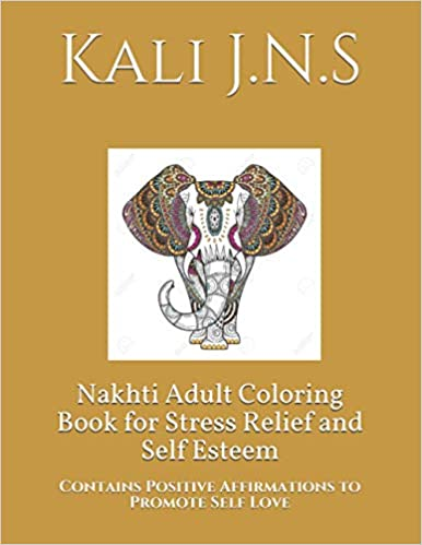 Nakhti Adult Coloring Book for Stress Relief and Self Esteem: Contains Positive Affirmations to Promote Self Love