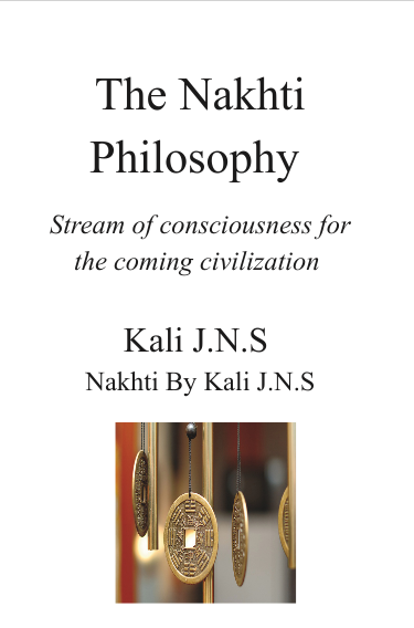The Nakhti Philosophy: Stream of Consciousness for the Coming Civilization