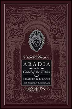 Aradia Gospel Of The Witches By Charley Leland - Nakhti By Kali J.N.S
