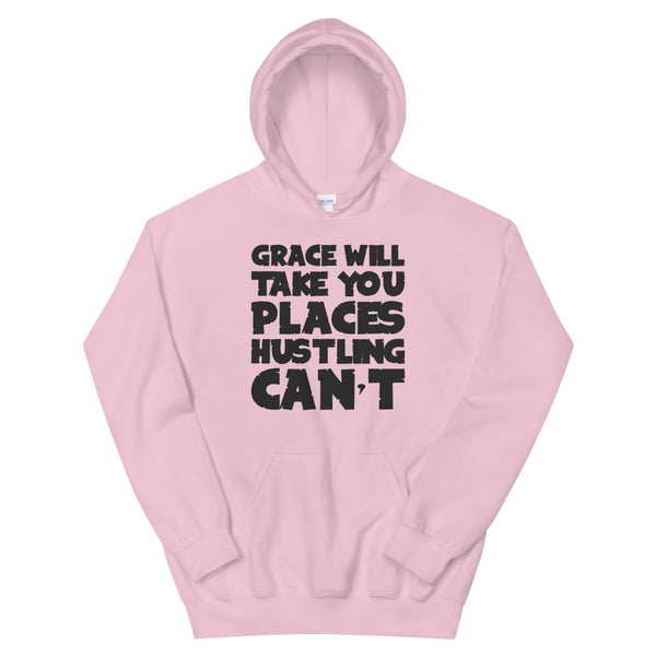 Grace Will Take You Places Hustling Can't Unisex Hoodie