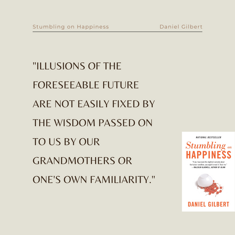 Stumbling On Happiness Book Summary Think You Know What Makes You Happy Quote 2