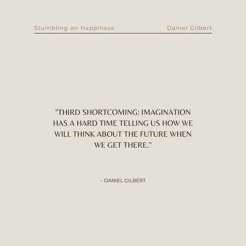 Stumbling On Happiness Book Summary Think You Know What Makes You Happy Quote 3