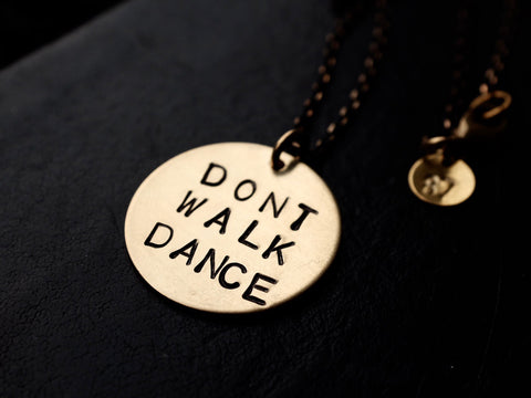 DONT WALK DANCE necklace