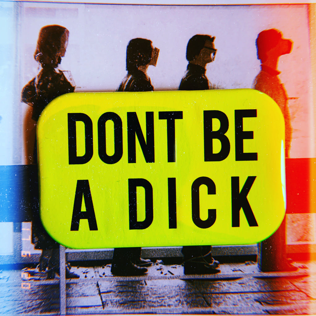DONT BE A DICK pin