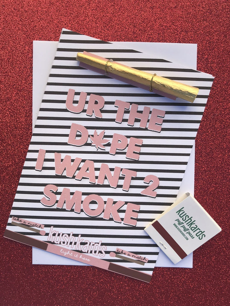kushkards youre the dope i want to smoke valentines card