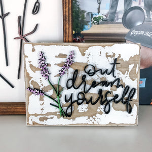 Out Dream Yourself- Lavender Floral, Wood Sign, Inspirational