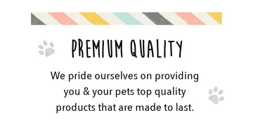 Premium Quality - We pride ourselves on providing you and your pets top quality products that are made to last