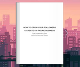 STEP BY STEP GUIDE - GROW YOUR FOLLOWERS & MAKE A 6 FIGURE BUSINESS ON INSTAGRAM - OVER 15 PAGES