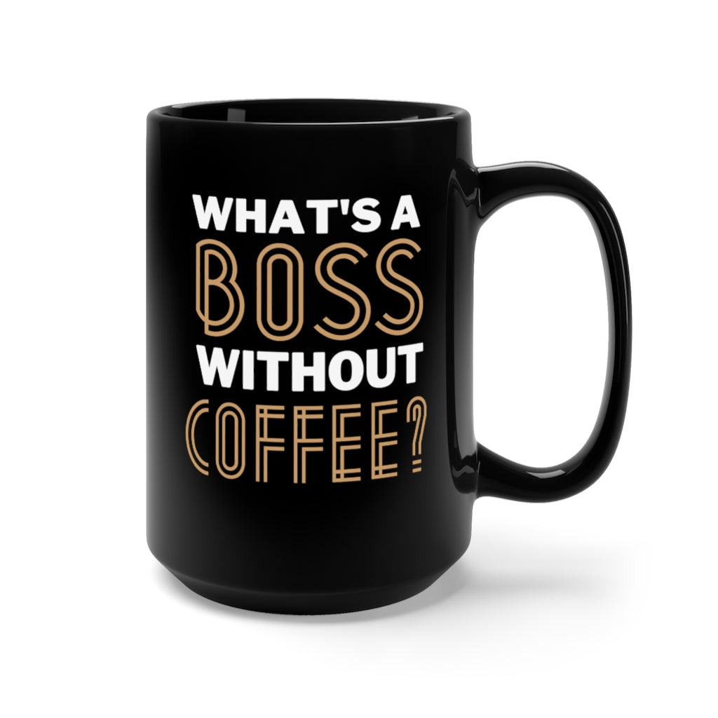 What's A Boss Without Coffee Black Mug 15oz
