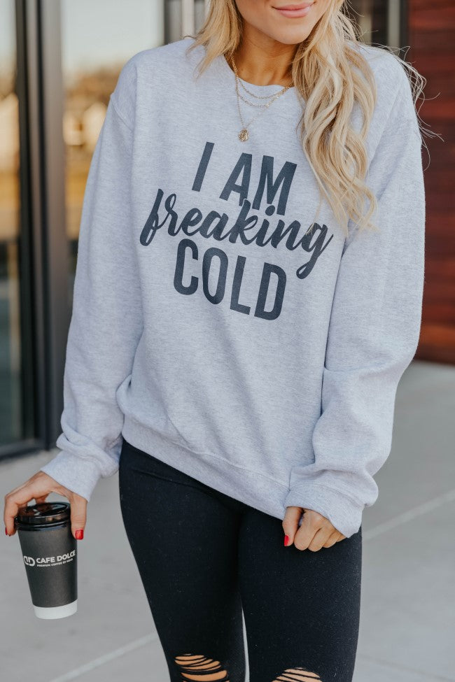I Am Freaking Cold Graphic Sweatshirt